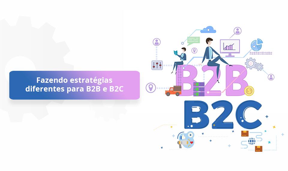 estratégias diferentes para B2B e B2C